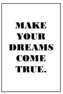 make-your-dreams-come-true_sprueche-für-bilderrahmen-schwarz-weiß-10x15-hoch